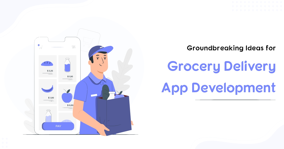Latest Trends in Grocery Delivery Application Development
