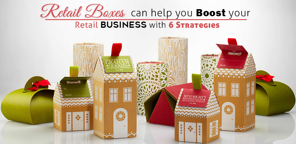 Retail Boxes Can Help You Boost Your Retail Business With 6 Strategies