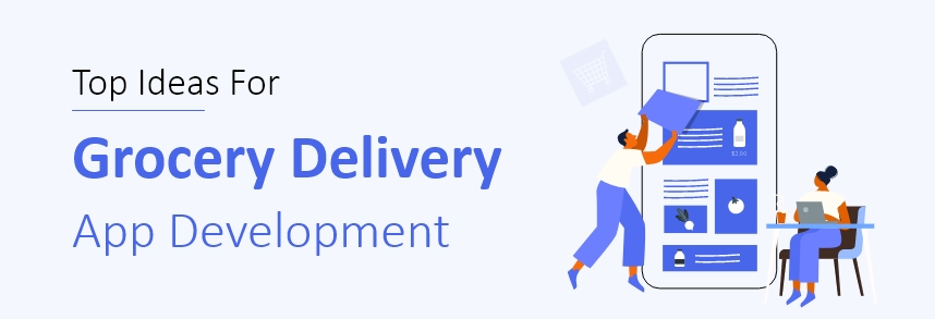 Top Ideas For Grocery Delivery App Development