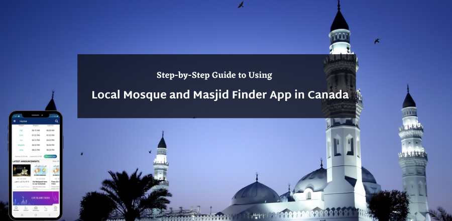 Step-by-Step Guide to Using Local Mosque and Masjid Finder App in Canada