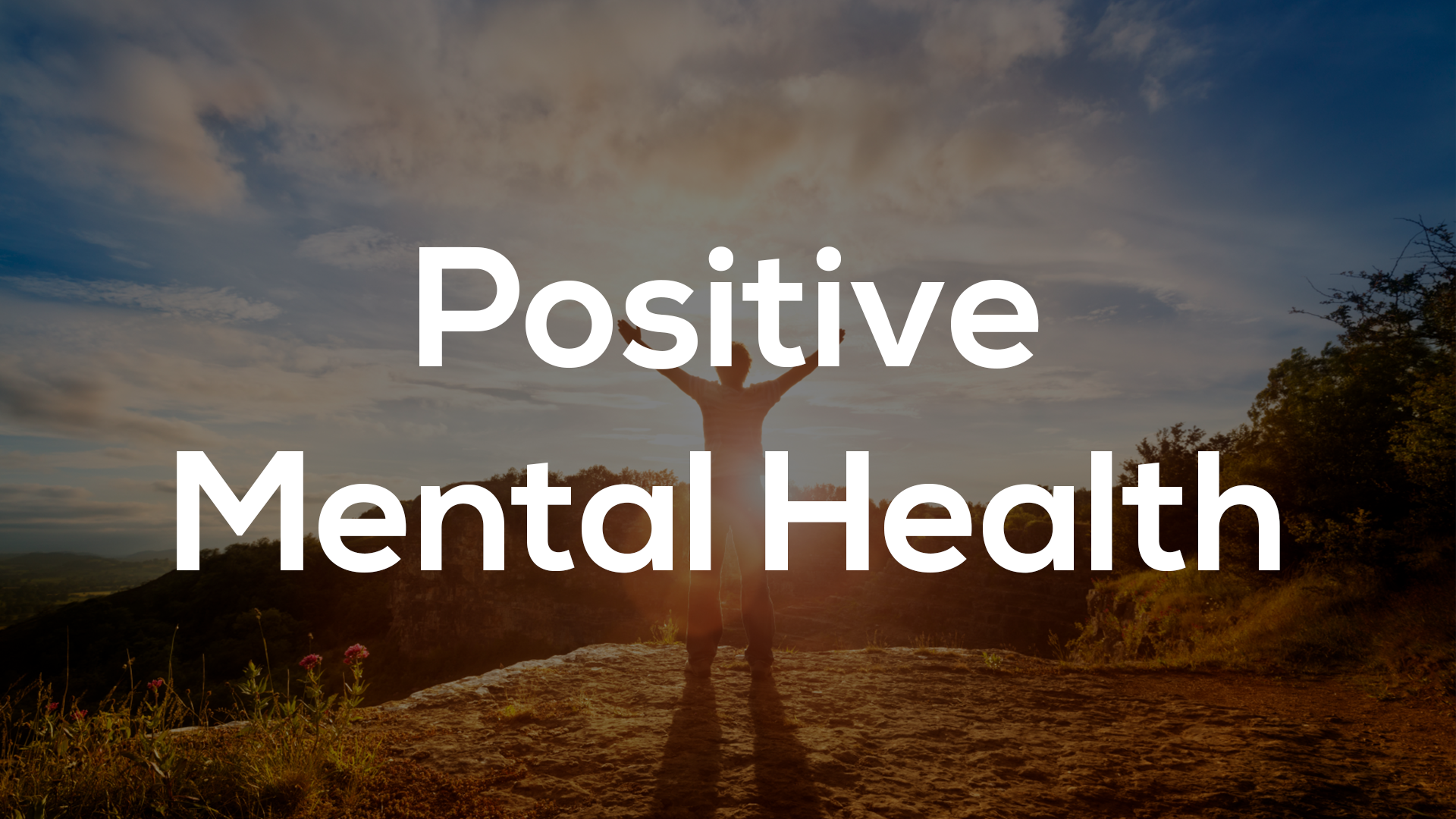 What is Positive Mental Health and How Can We Foster It