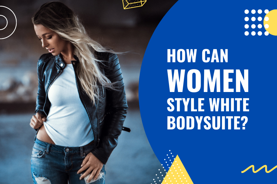 How Can Women Style White Bodysuit?