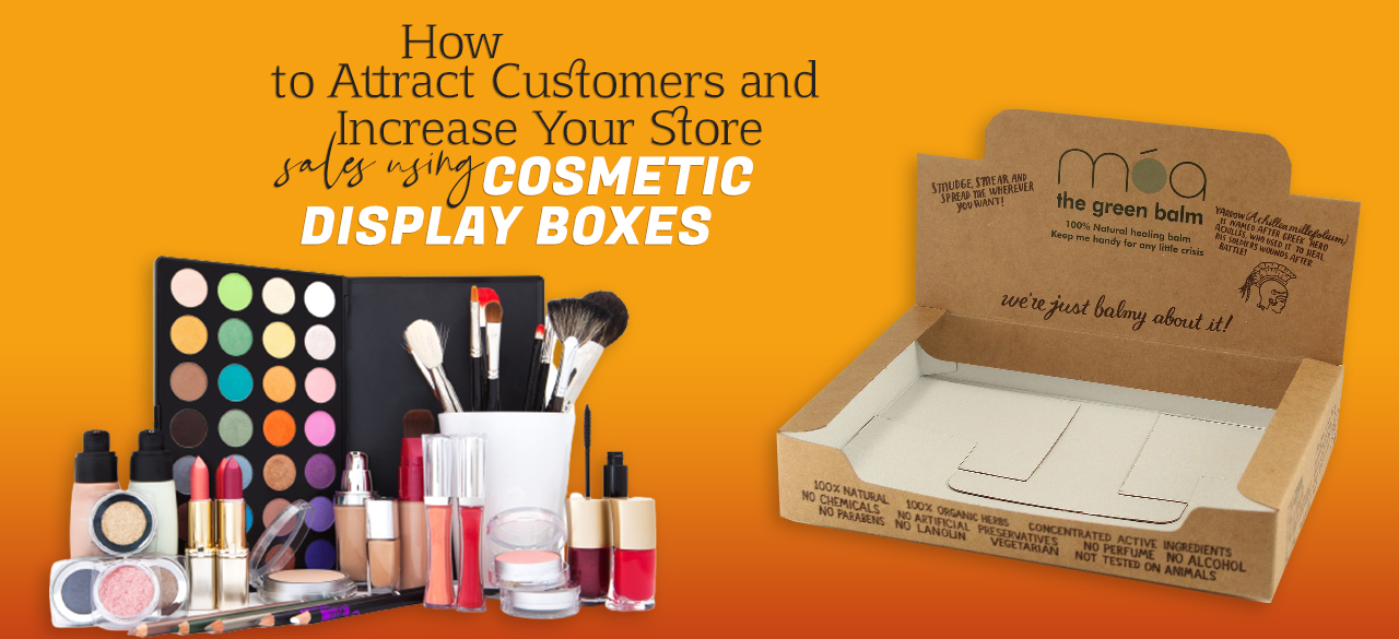 How To Attract Customers And Increase Your Store Sales Using Cosmetic Display Boxes