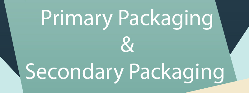 Define Primary Packaging and Secondary Packaging