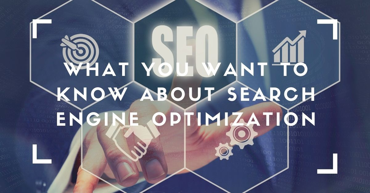 What You Want To Know About Search Engine Optimization