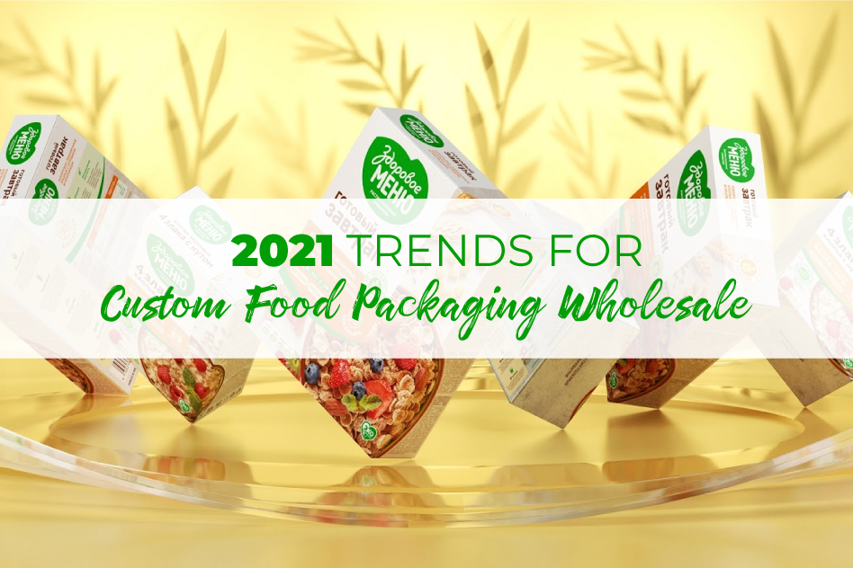 2021 Trends for Custom Food Packaging Wholesale