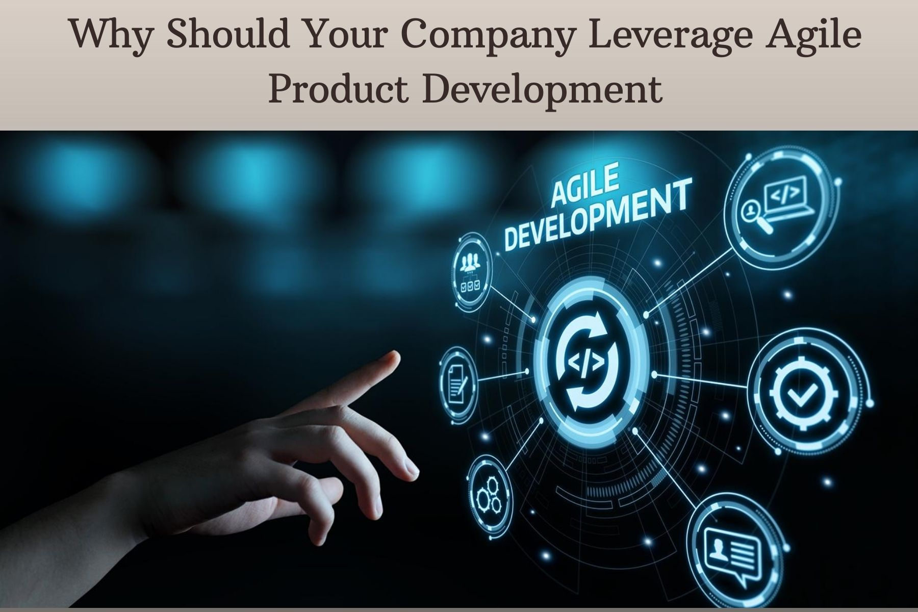 Why Should Your Company Leverage Agile Product Development?