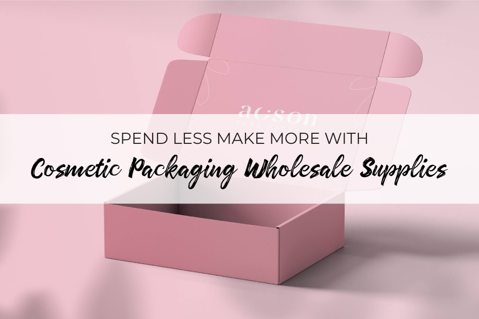 Spend less Make More With Cosmetic Packaging Wholesale Supplies