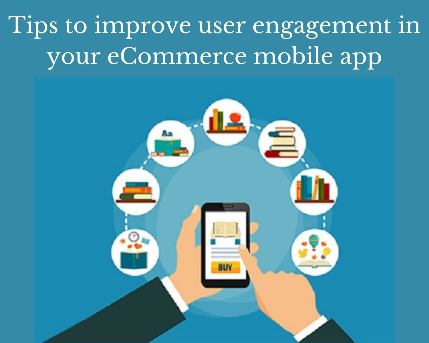 Tips To Improve User Engagement in Your eCommerce Mobile App