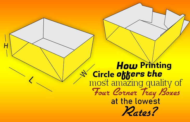 How Printing Circle Offers the Most Amazing Quality of Four Corner Tray Boxes at the Lowest Rates