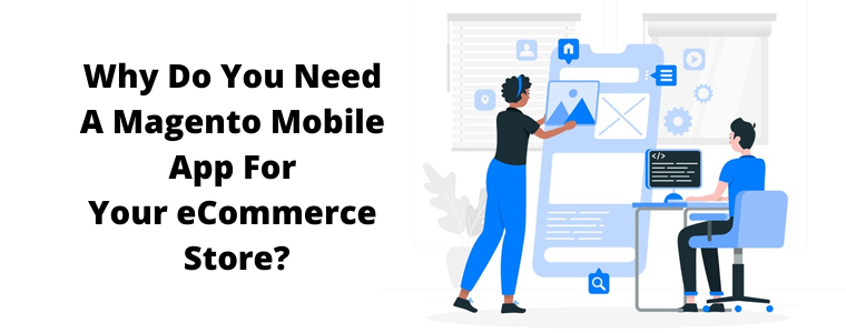 Why Do You Need A Magento 2 Mobile App Builder For Your eCommerce Store?