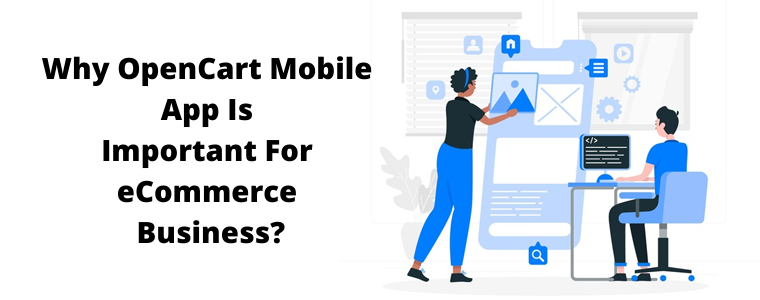 Why OpenCart Mobile App Builder Is Important For eCommerce Business?