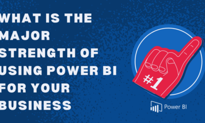 What is the Major Strength of Using Power BI for your Business