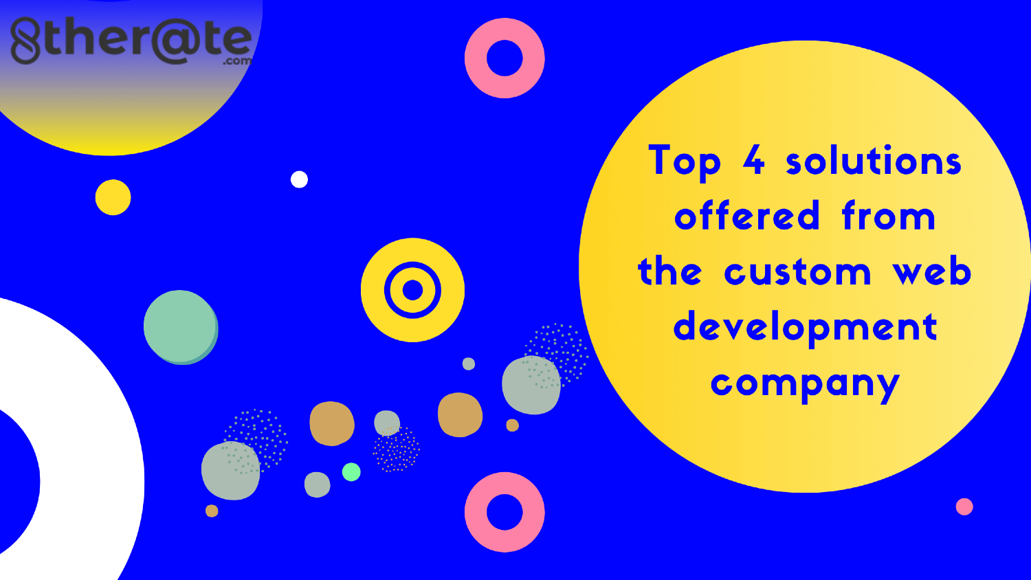 Top 4 Solutions Offered From The Custom Web Development Company